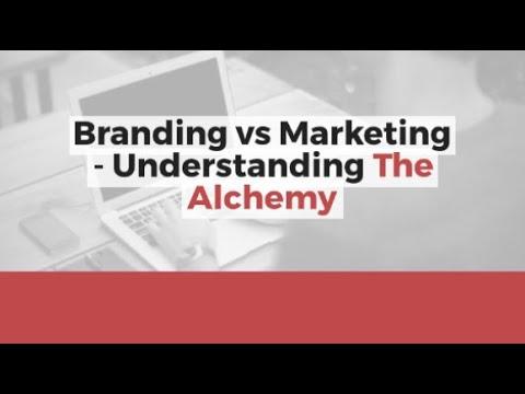 Branding vs Marketing – Understanding The Alchemy [Video]