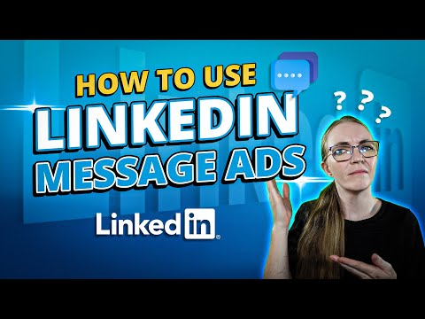LinkedIn Advertising Guide: How To Use LinkedIn Message Ads [Video]